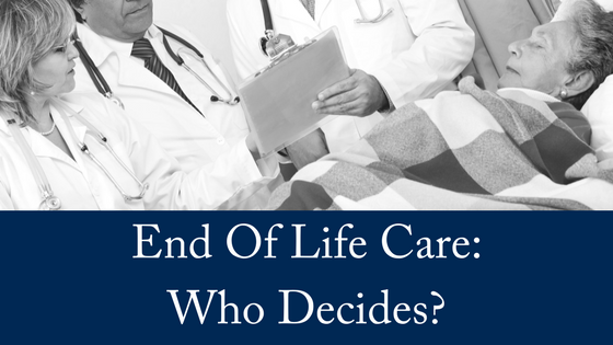End of Life Care: Who Decides?