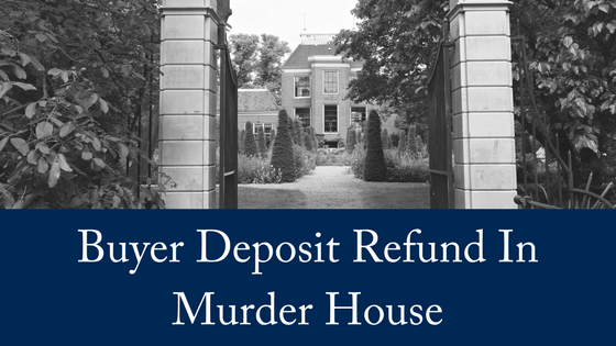 Buyer Deposit Refunded Due To Murder