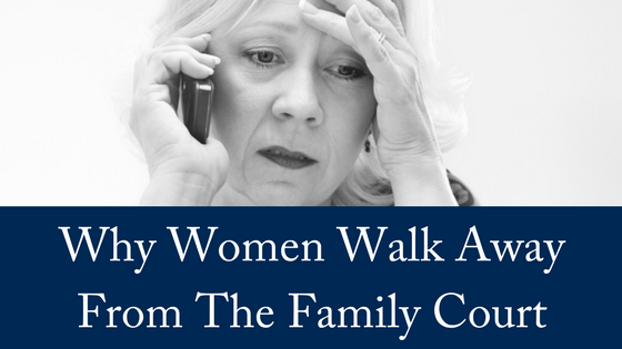 Why Women Walk Away From The Family Court