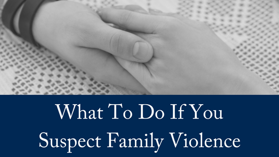 What To Do If You Suspect Domestic Violence