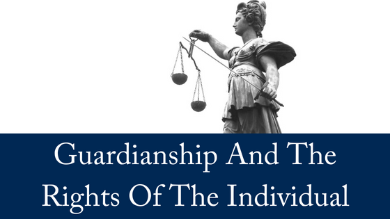 Guardianship And The Rights Of The Individual