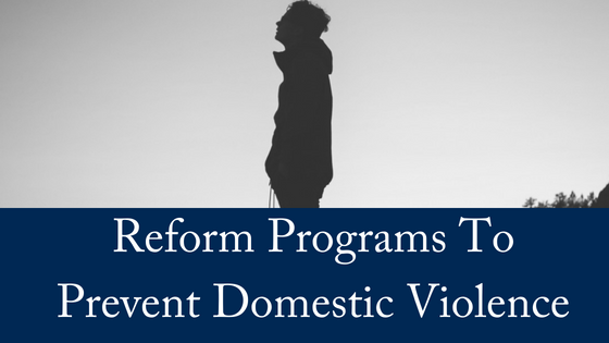 Reform Programs Prevent Domestic Violence