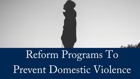 Reform Programs Prevent Domestic Violence