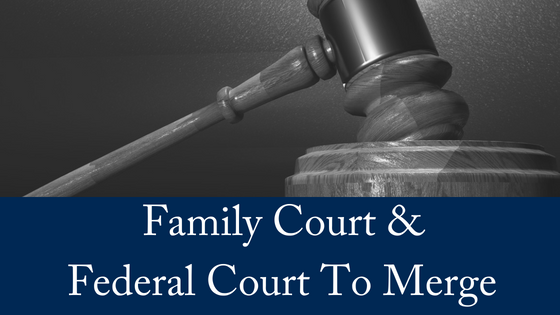 Family Court & Federal Circuit Court To Merge
