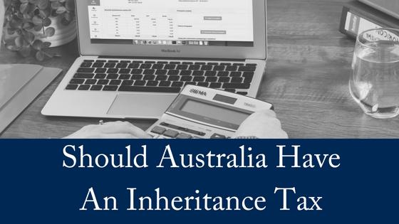 Should Australia Have An Inheritance Tax?