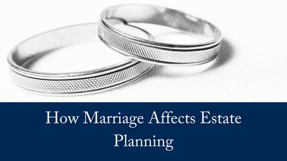 How Marriage Affects Estate Planning
