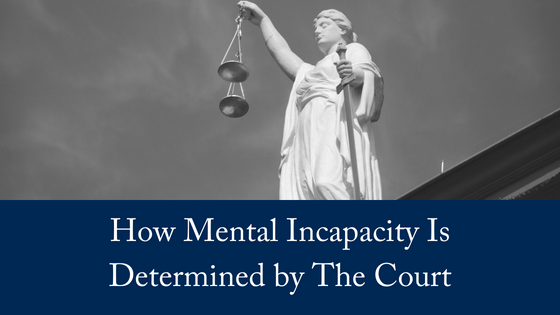 How Is Mental Incapacity Determined By The Court?
