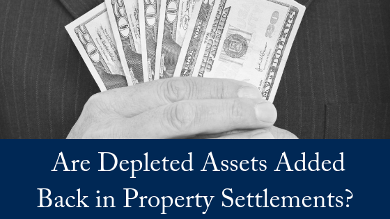 Are Depleted Assets Added Back In Property Settlements?