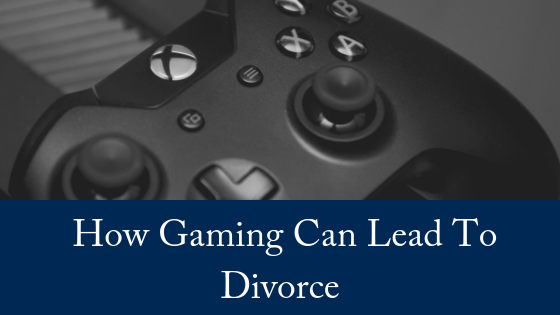 How Gaming Can Lead To Divorce