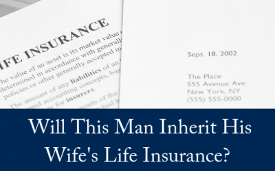 Will This Man Inherit His Wife's Life Insurance?