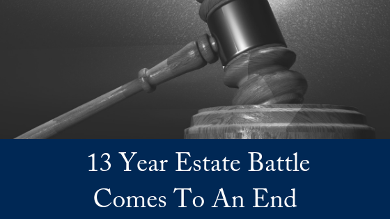 Thirteen Year Estate Battle Comes To An End
