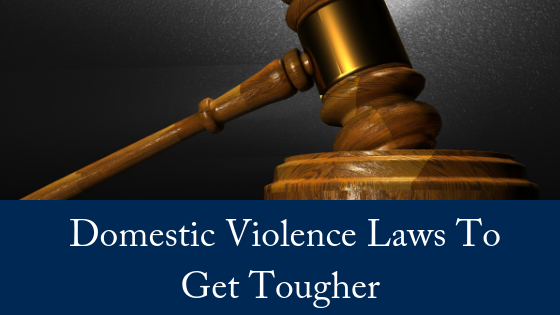 Domestic Violence Laws To Get Tougher