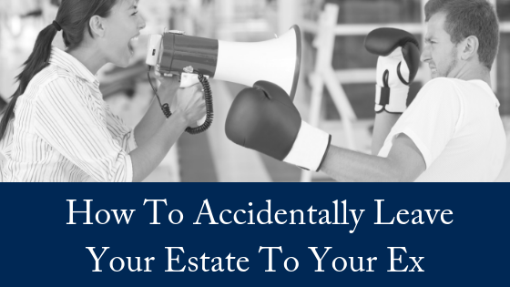 How To Accidentally Leave Your Estate To Your Ex