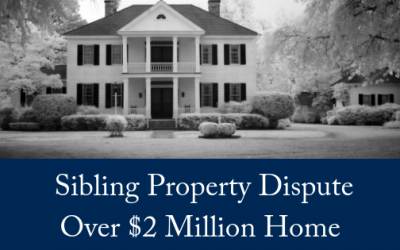 Sibling Property Dispute Over $2 Million Home
