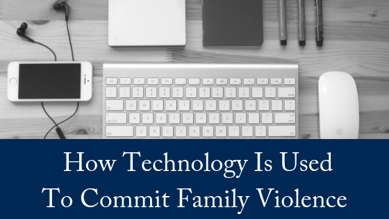How Technology Is Used To Commit Family Violence