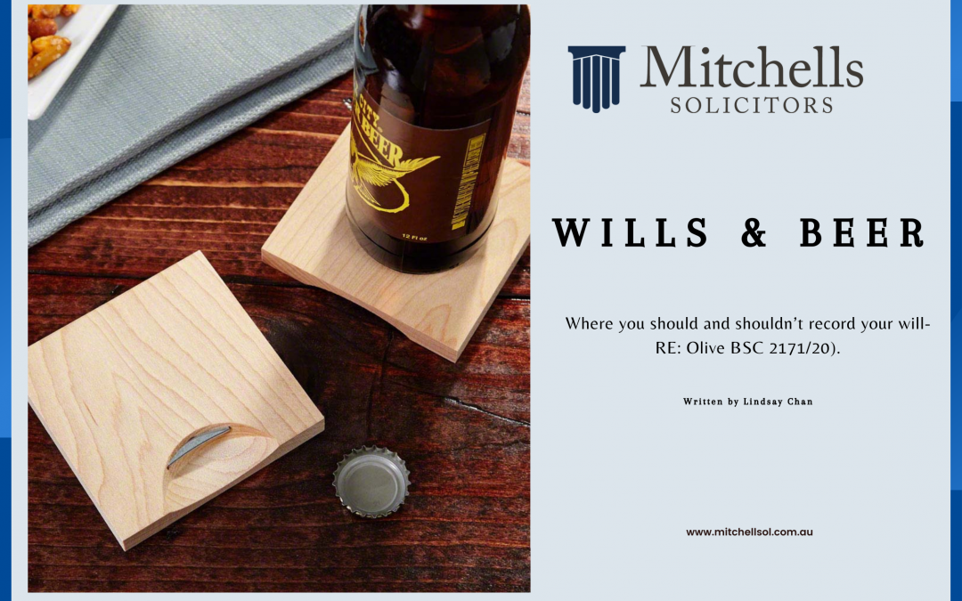 WILLS & BEER. Where you should and shouldn't record your will-RE: Olive BSC 2171/20).