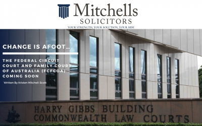 CHANGE IS AFOOT…THE FEDERAL CIRCUIT COURT AND FAMILY COURT OF AUSTRALIA (FCFCOA) COMING SOON