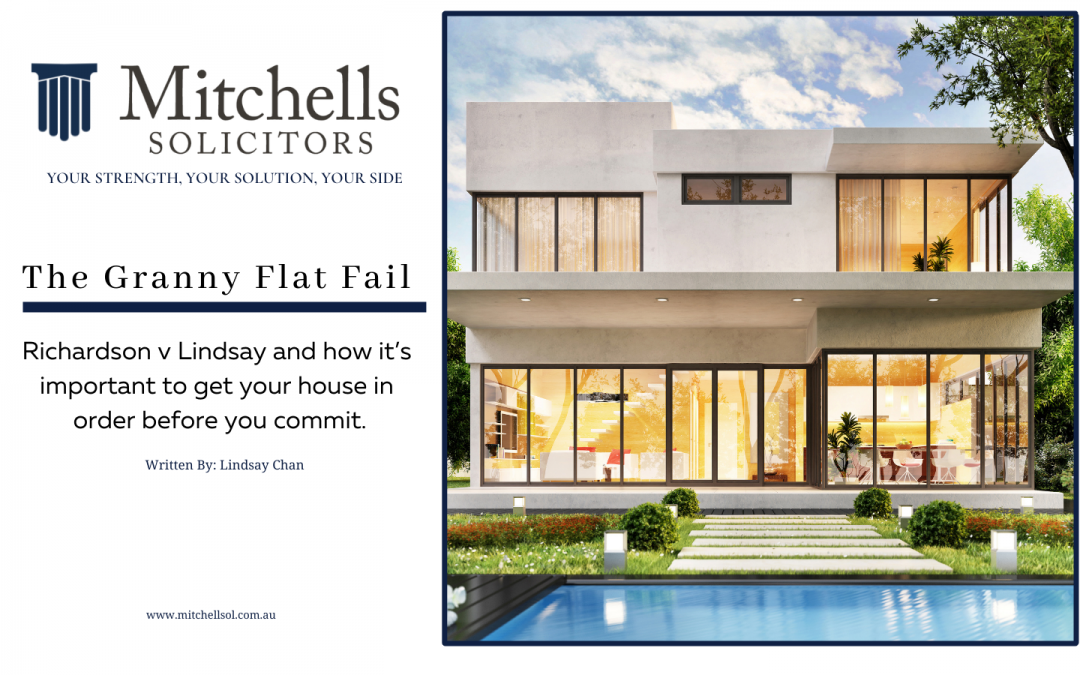 The Granny Flat Fail. Richardson v Lindsay and how it's important to get your house in order before you commit.